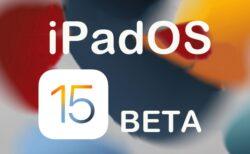 Apple、「iPadOS 15 Developer beta  4 (19A5307g)」を開発者にリリース
